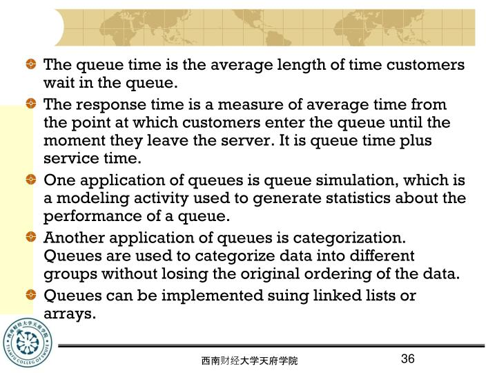 The queue time is the average length of time customers wait in the queue.