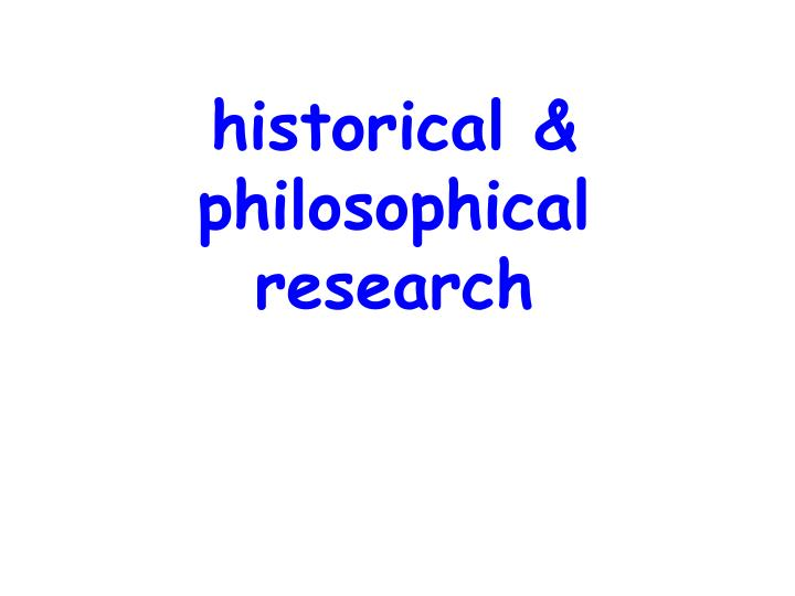historical & philosophical research