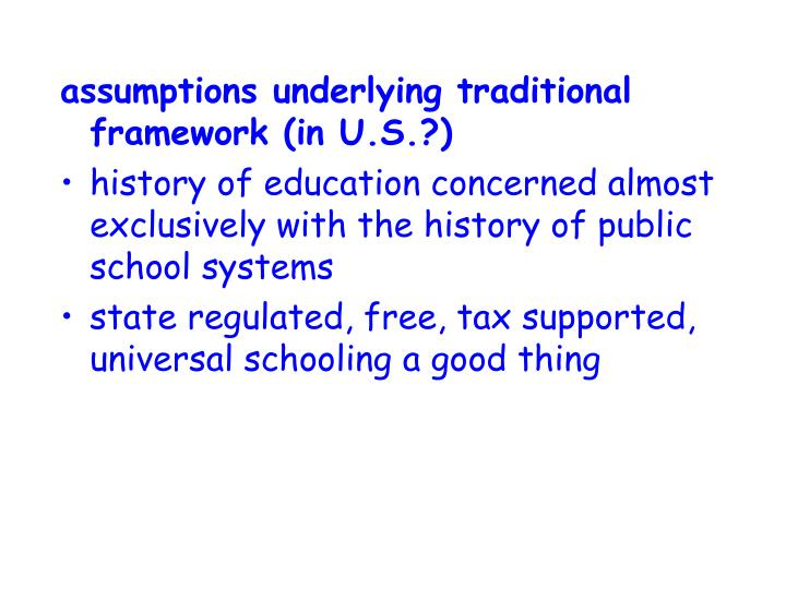 assumptions underlying traditional framework (in U.S.?)
