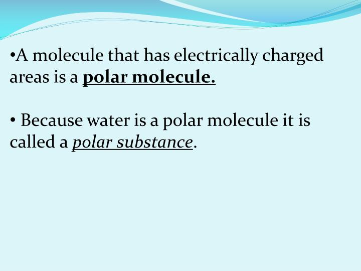 A molecule that has electrically charged areas is a
