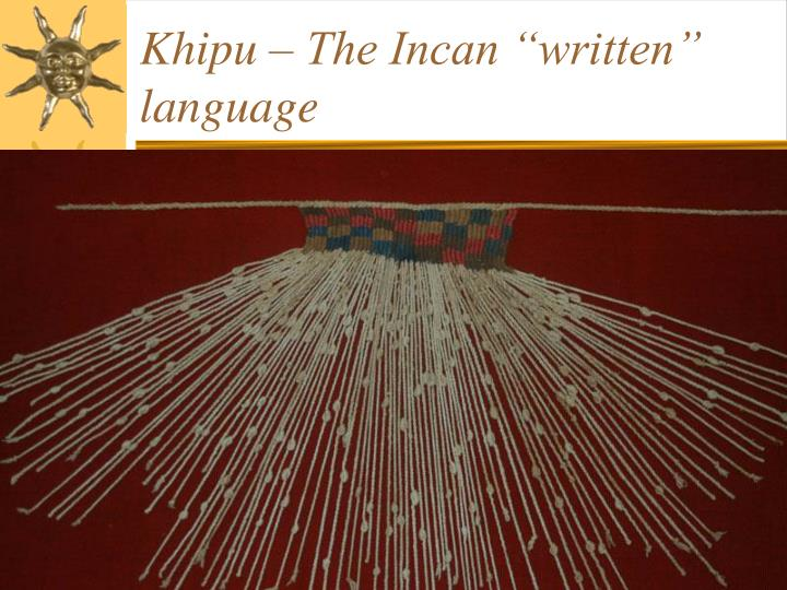 "Khipu – The Incan ""written"" language"