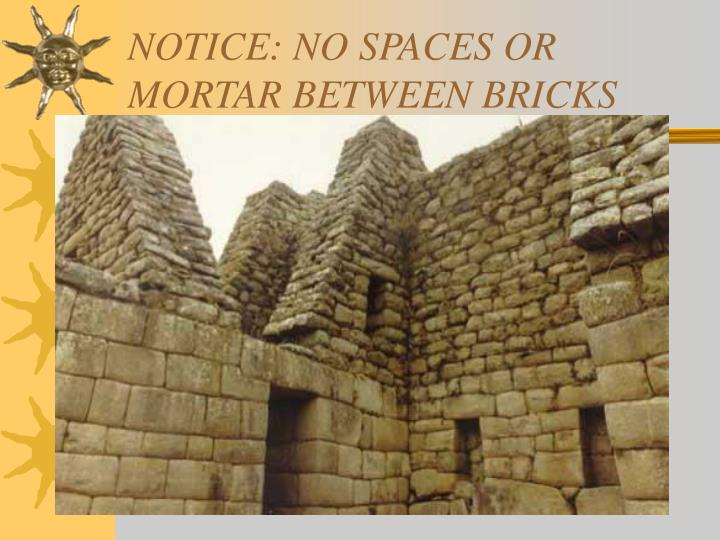 NOTICE: NO SPACES OR MORTAR BETWEEN BRICKS