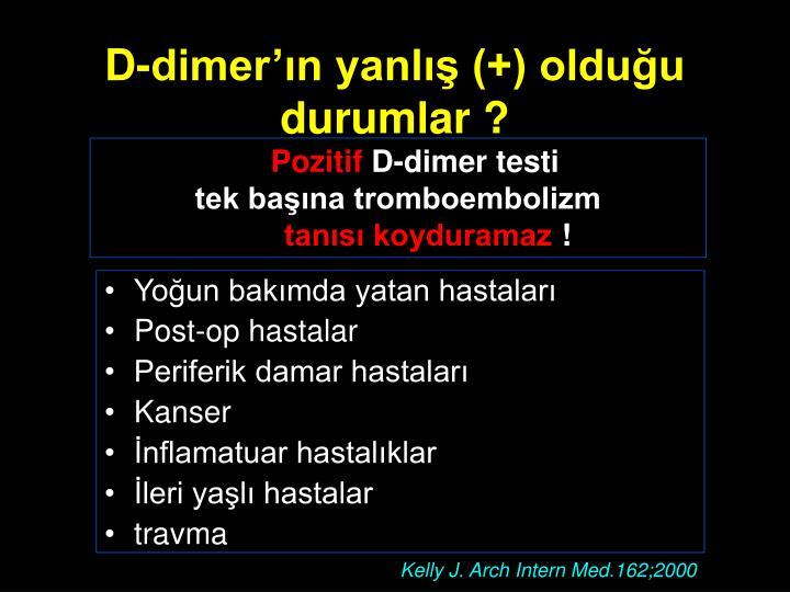 D-dimer'ın yanlış (+) olduğu durumlar ?