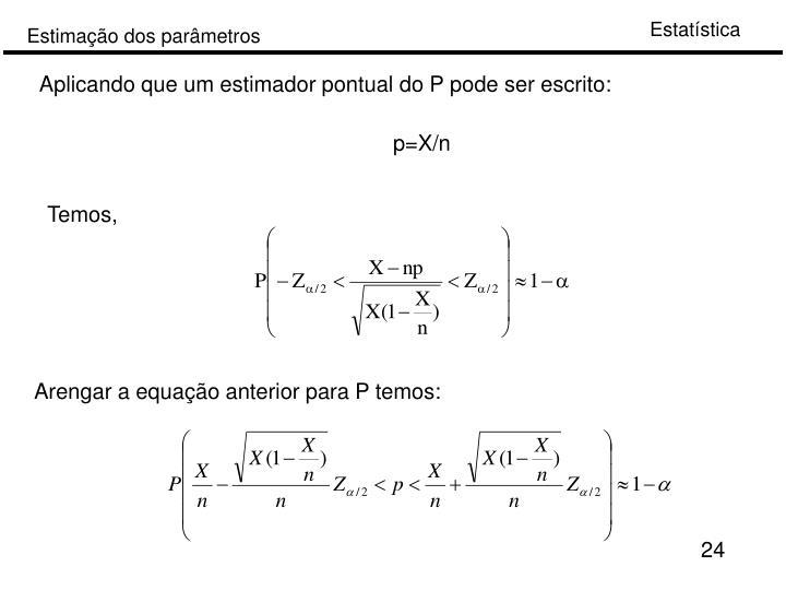 Aplicando que um estimador pontual do P pode ser escrito: