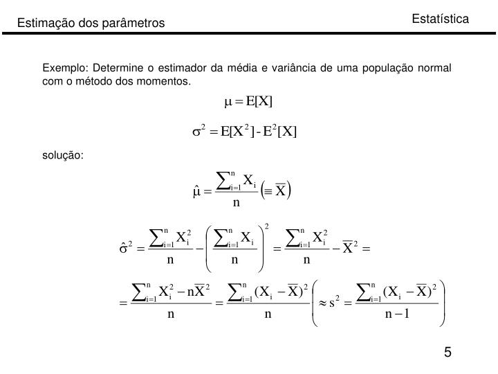 Exemplo: Determine o estimador da média e variância de uma população normal com o método dos momentos.