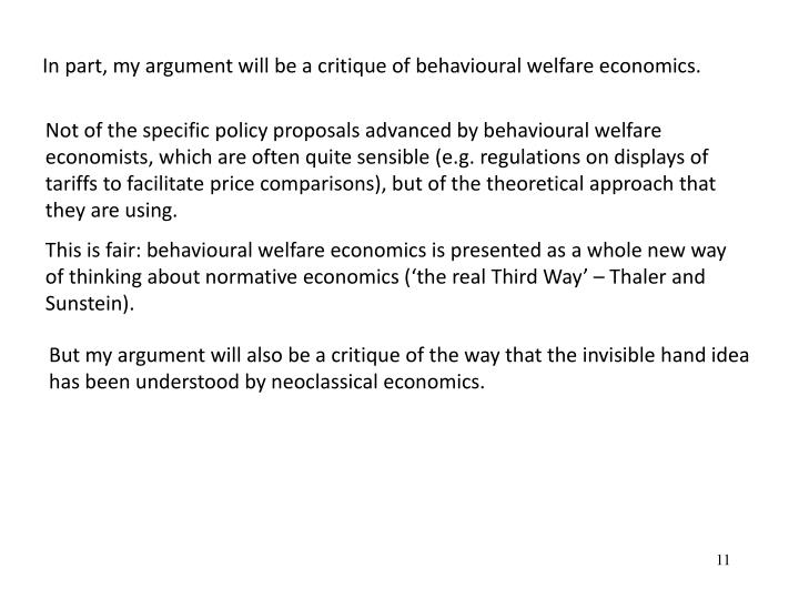 In part, my argument will be a critique of behavioural welfare economics.