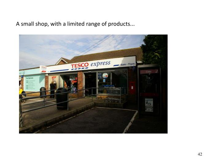 A small shop, with a limited range of products...