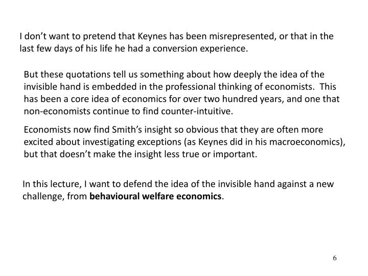 I dont want to pretend that Keynes has been misrepresented, or that in the last few days of his life he had a conversion experience.