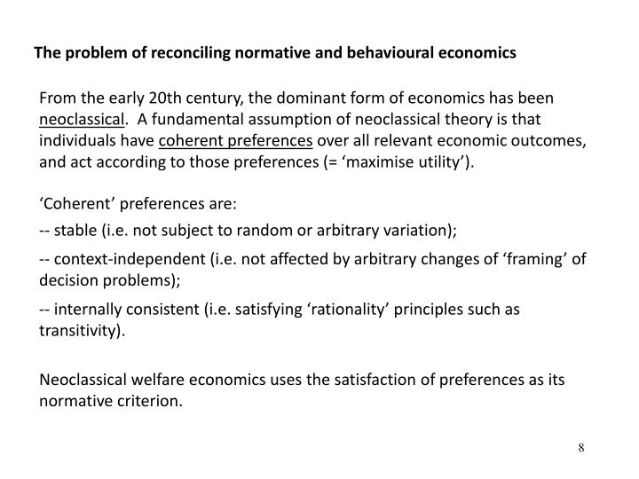 The problem of reconciling normative and behavioural economics