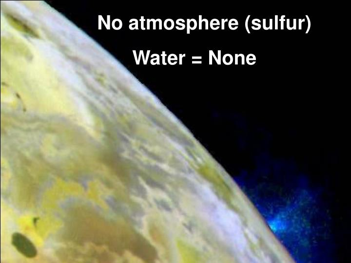No atmosphere (sulfur)