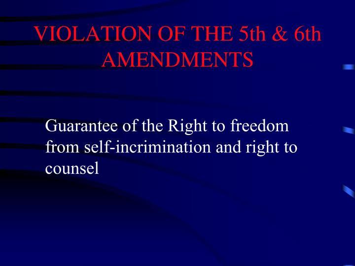 VIOLATION OF THE 5th & 6th  AMENDMENTS