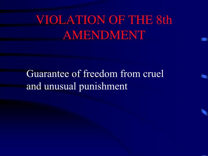 VIOLATION OF THE 8th AMENDMENT