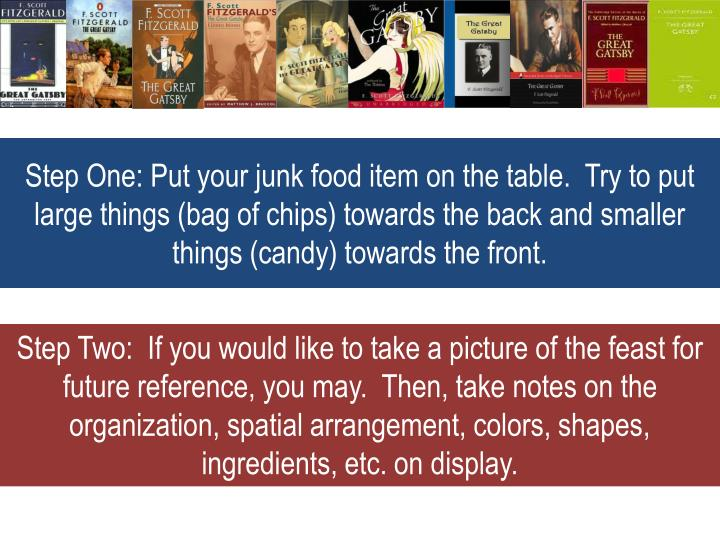 Step One: Put your junk food item on the table.  Try to put large things (bag of chips) towards the back and smaller things (candy) towards the front.