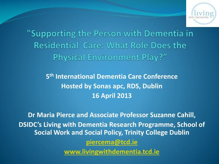 """Supporting the Person with Dementia in Residential  Care: What Role Does the Physical Environment Play?"""