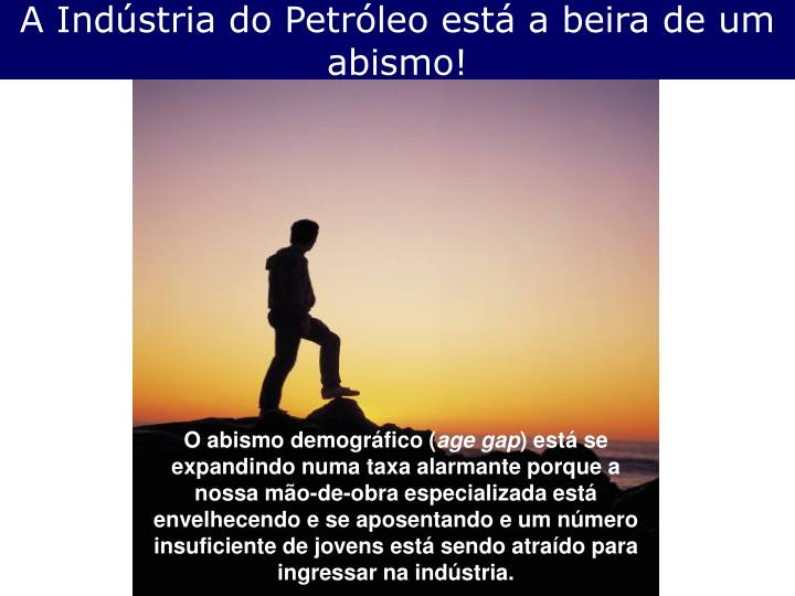 A Indústria do Petróleo está a beira de um abismo!