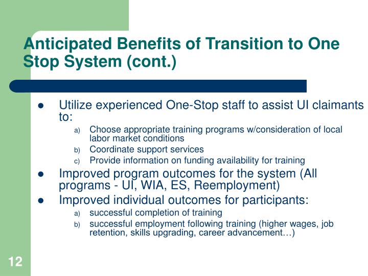 Anticipated Benefits of Transition to One Stop System (cont.)