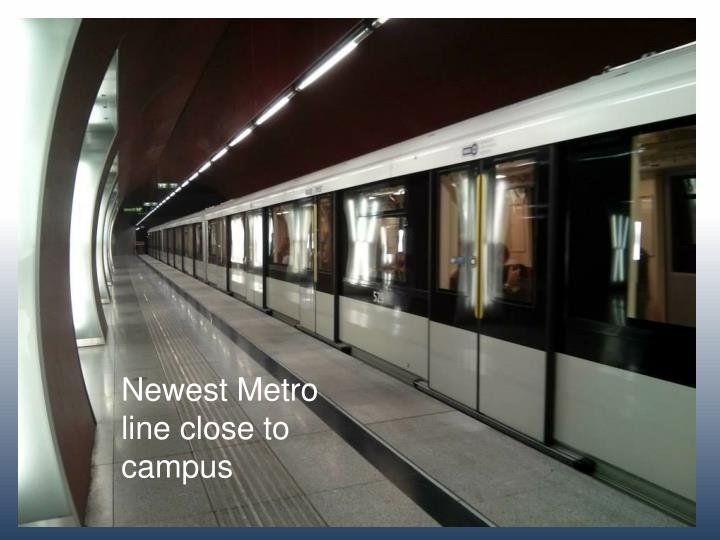 Newest Metro line close to campus