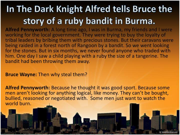 In The Dark Knight Alfred tells Bruce the story of a ruby bandit in Burma.