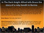 in the dark knight alfred tells bruce the story of a ruby bandit in burma