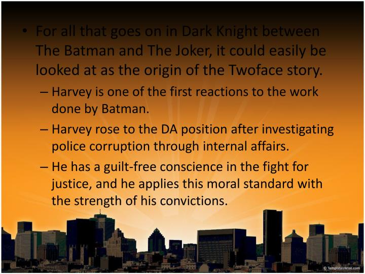 For all that goes on in Dark Knight between The Batman and The Joker, it could easily be looked at as the origin of the Twoface story.