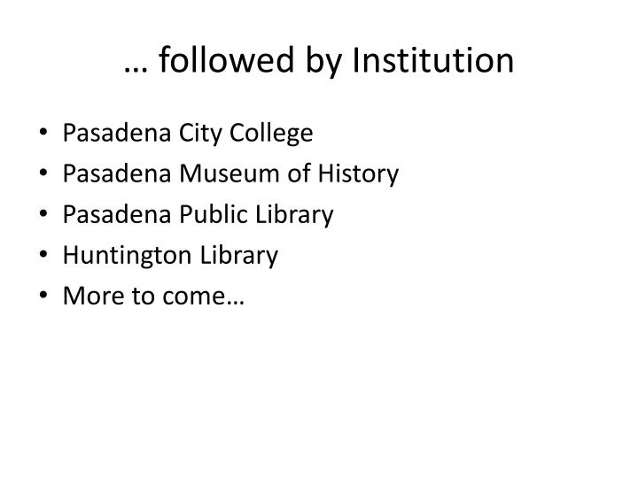 … followed by Institution