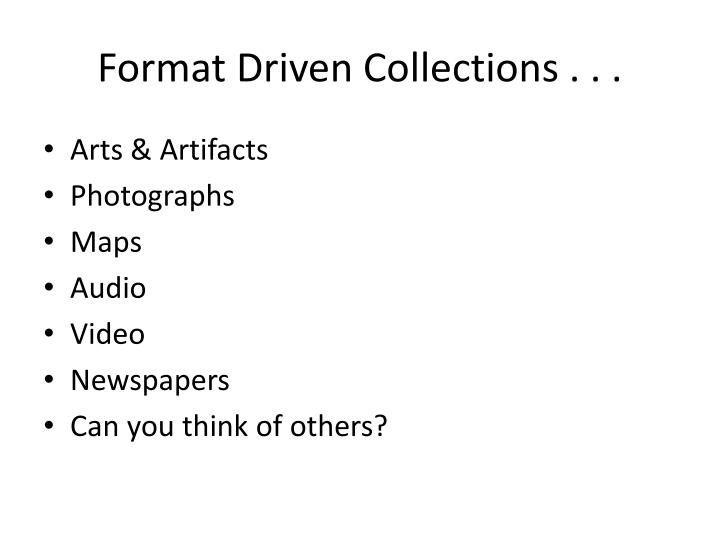 Format Driven Collections . . .