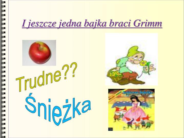 I jeszcze jedna bajka braci Grimm