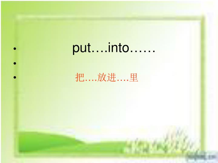 put….into……