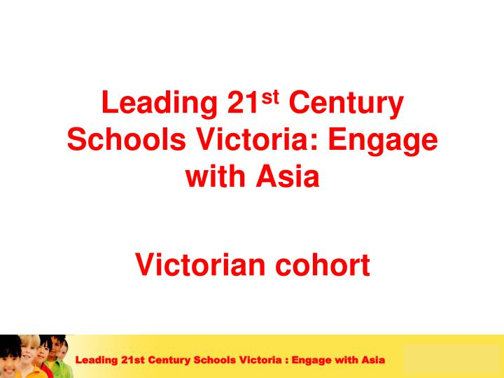 Leading 21 st century schools victoria engage with asia victorian cohort