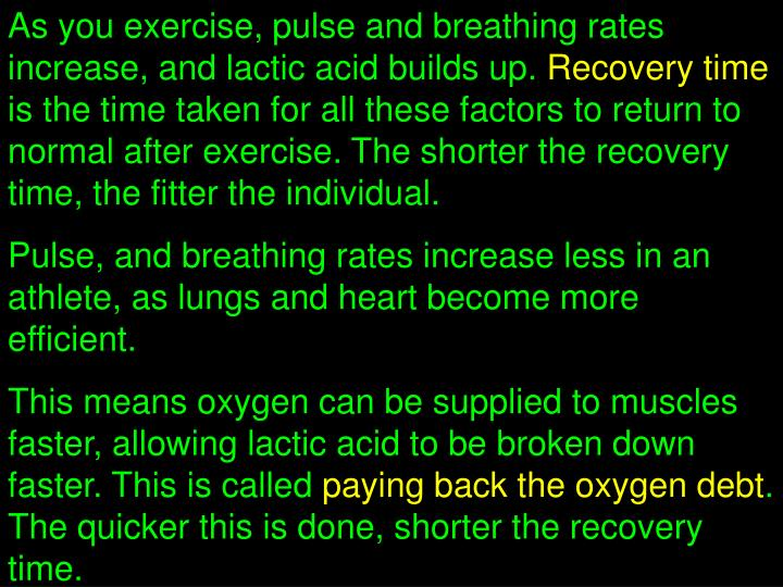As you exercise, pulse and breathing rates increase, and lactic acid builds up.