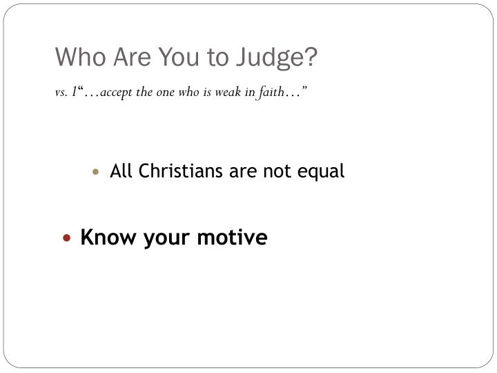 Who are you to judge