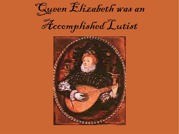 Queen Elizabeth was an Accomplished Lutist