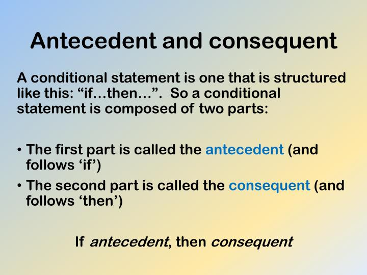 Antecedent and consequent