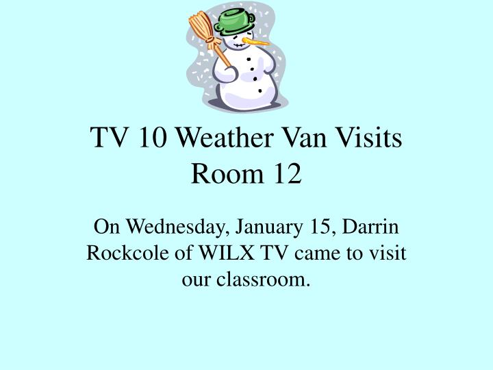 Tv 10 weather van visits room 12