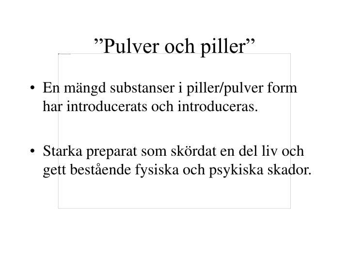"""""""Pulver och piller"""""""