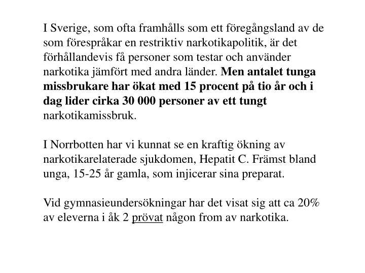 I Sverige, som ofta framhålls som ett föregångsland av de som förespråkar en restriktiv narkotikapolitik, är det förhållandevis få personer som testar och använder narkotika jämfört med andra länder.