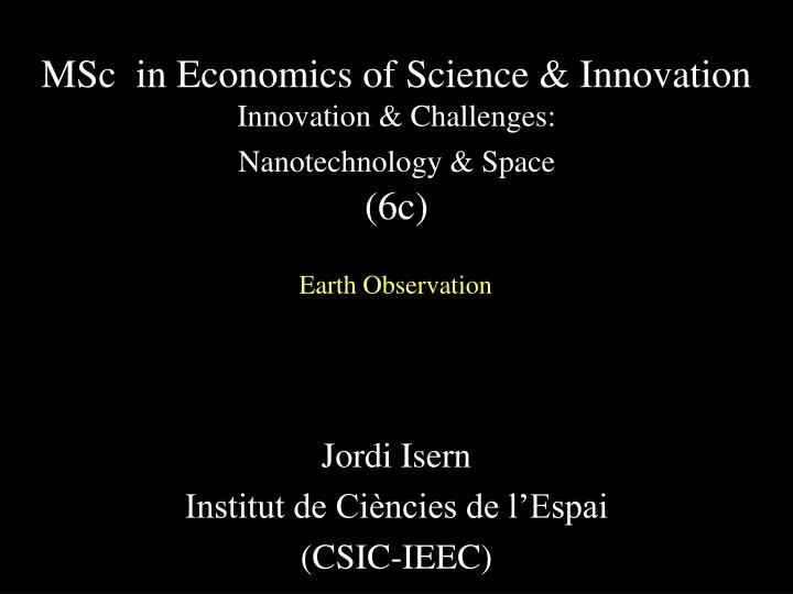 Msc in economics of science innovation innovation challenges nanotechnology space 6c