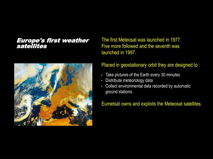 The first Meteosat was launched in 1977.