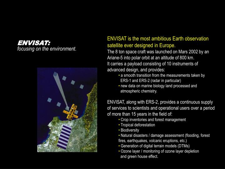 ENVISAT is the most ambitious Earth observation satellite ever designed in Europe.