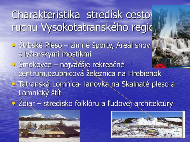 Charakteristika  stredísk cestovného ruchu Vysokotatranského regiónu: