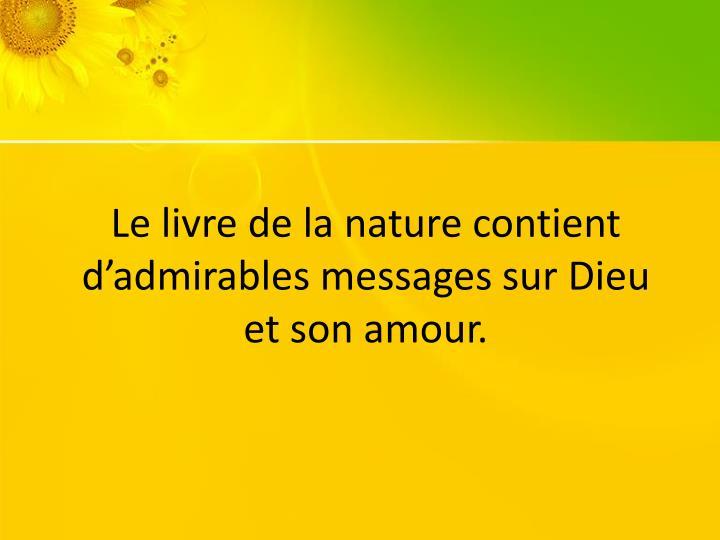 Le livre de la nature contient d'admirables messages sur Dieu et son amour.