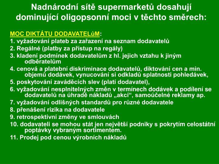 Nadnárodní sítě supermarketů dosahují dominující oligopsonní moci vtěchto směrech: