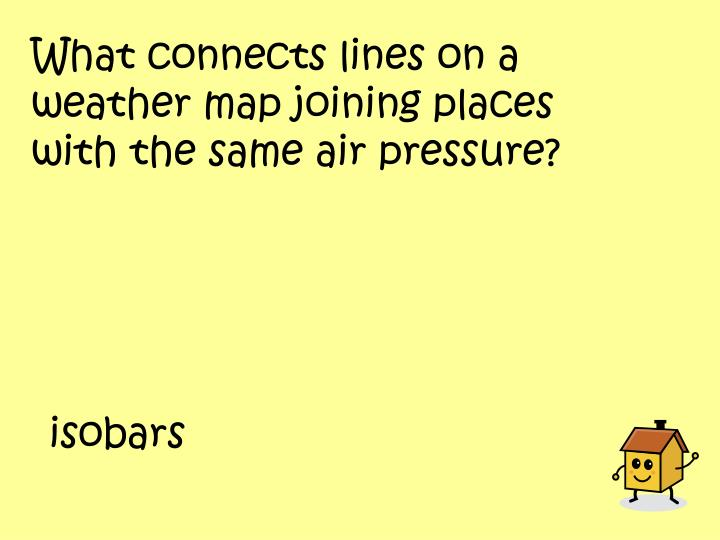 What connects lines on a weather map joining places with the same air pressure?
