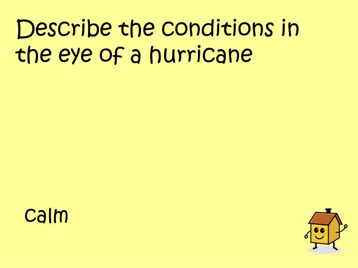Describe the conditions in the eye of a hurricane
