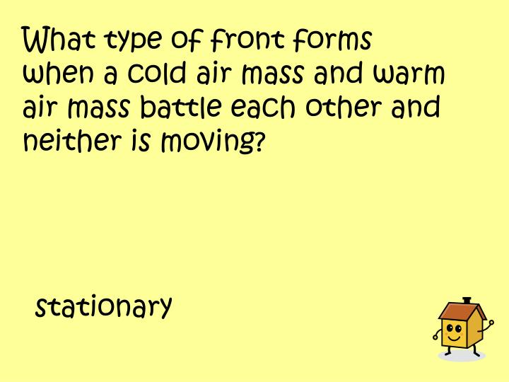 What type of front forms when a cold air mass and warm air mass battle each other and neither is moving?