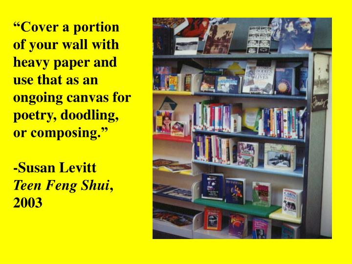 """Cover a portion of your wall with heavy paper and use that as an ongoing canvas for poetry, doodling, or composing."""