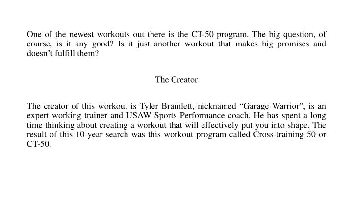 One of the newest workouts out there is the CT-50 program. The big question, of course, is it any good? Is it just another workout that makes big promises and doesn't fulfill them?