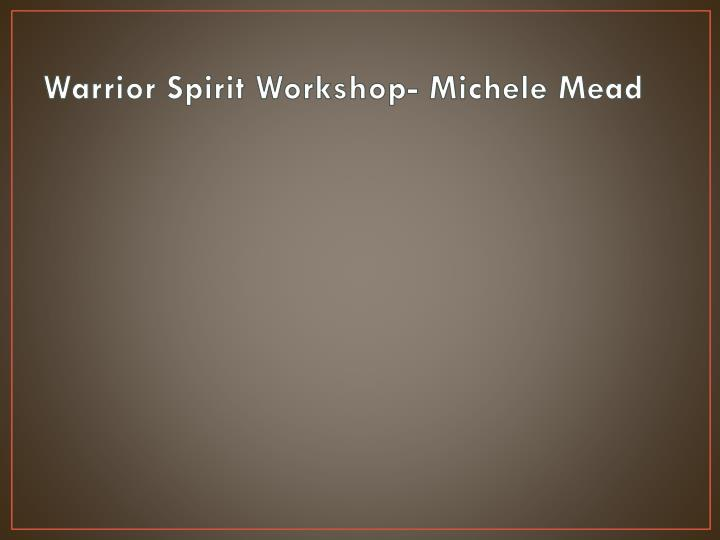 Warrior Spirit Workshop- Michele Mead