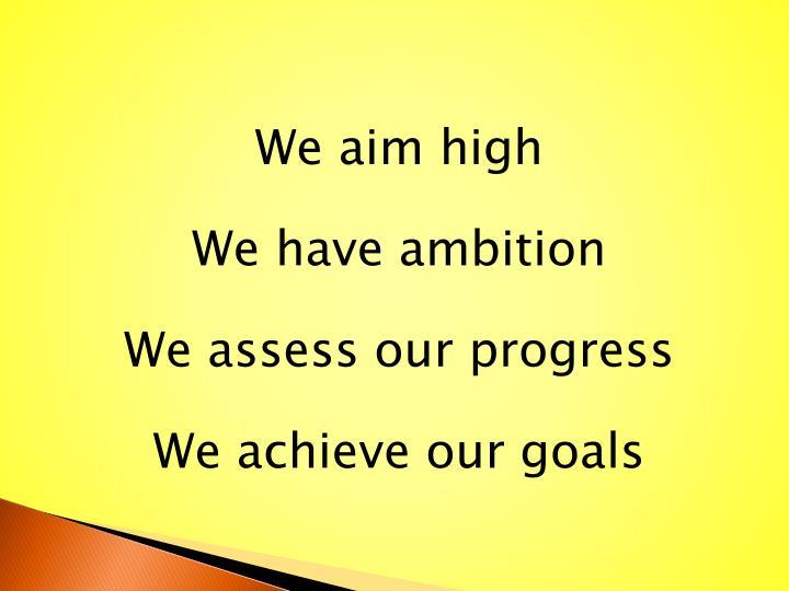 We aim high
