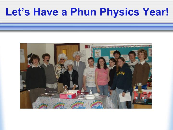 Let's Have a Phun Physics Year!